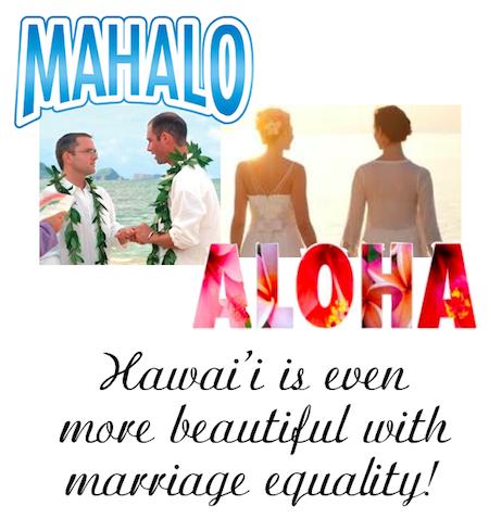 Mahalo Hawai'i! Aloha Equality!