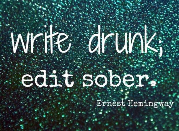 write drunk. edit sober.